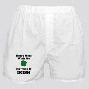 Don't Mess With Me. My Wife Is Irish. Boxer Shorts