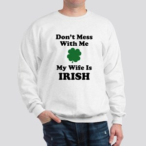 Don't Mess With Me. My Wife Is Irish. Sweatshirt