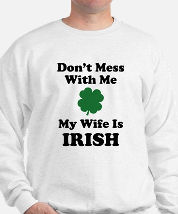 Don't Mess With Me. My Wife Is Irish. Jumper