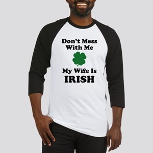 Don't Mess With Me. My Wife Is Irish. Baseball Jer