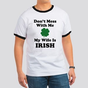 Don't Mess With Me. My Wife Is Irish. Ringer T