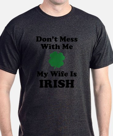 Don't Mess With Me. My Wife Is Irish. T-Shirt