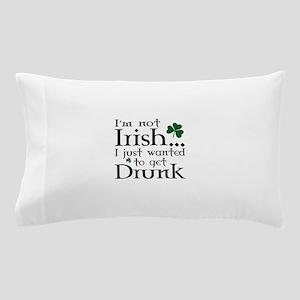 I'm Not Irish Pillow Case