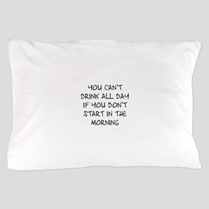 Drink All Day Pillow Case