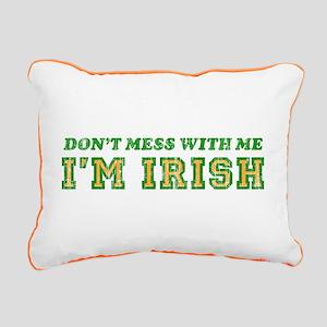 Don't Mess with Me I'm Irish Rectangular Pillow