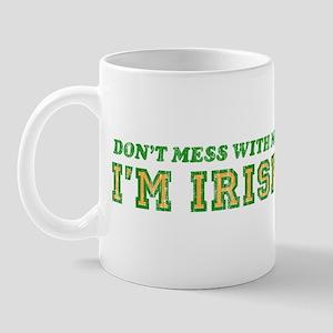 Don't Mess with Me I'm Irish Mug