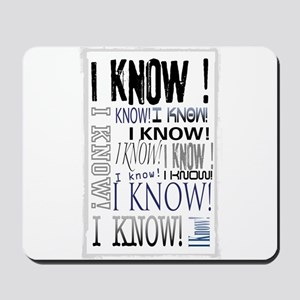 I know! I Know!! Teenagers knows it all.. Mousepad