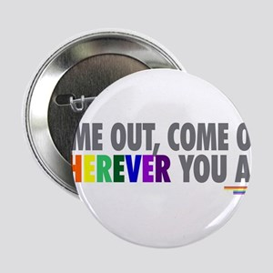 """Come Out Come Out - Gay Pride 2.25"""" Button"""