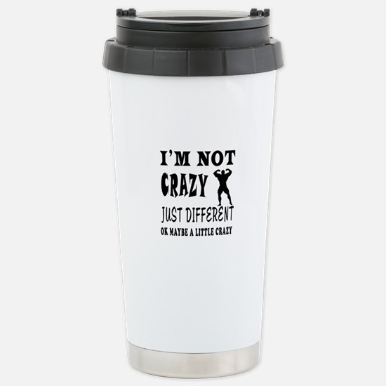 I'm not Crazy just different Body Building Stainle