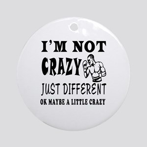 I'm not Crazy just different Boxing Ornament (Roun