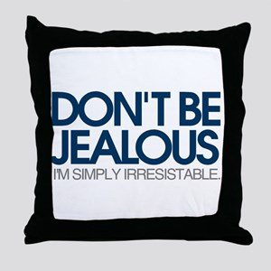 Don't be jealous! I'm simply irresistible Throw Pi