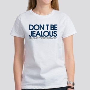Don't be jealous! I'm simply irresistible T-Shirt