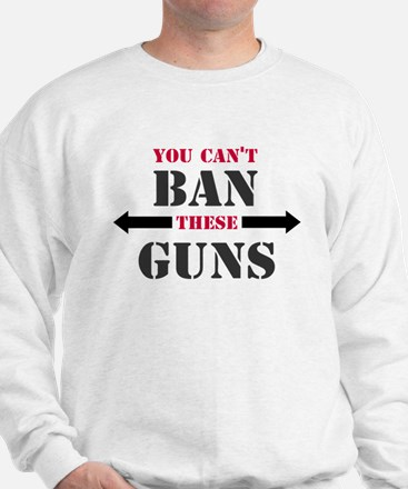 You can't ban these guns Sweatshirt
