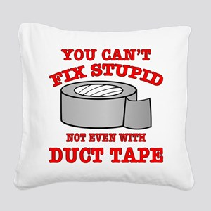 You Can't Fix Stupid Square Canvas Pillow