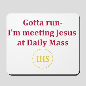 I'm Meeting Jesus at Daily Mass Mousepad