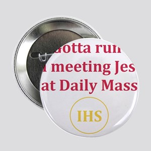 "I'm Meeting Jesus at Daily Mass 2.25"" Button"