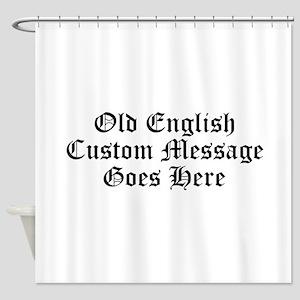 Old English Custom Message Shower Curtain