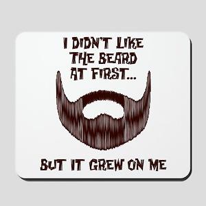 The Beard Grew On Me Mousepad