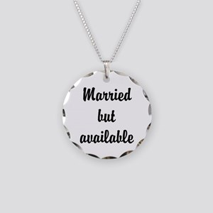 Married but available Necklace Circle Charm