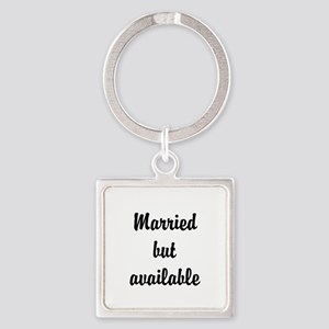 Married but available Square Keychain
