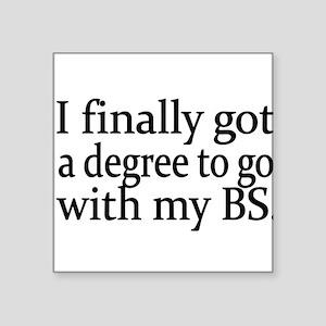 I finally got a degree to go with my BS Sticker