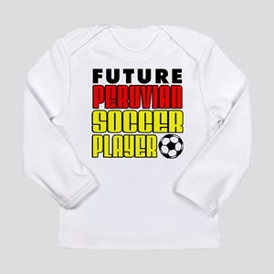 Future Peruvian Soccer Player Long Sleeve T-Shirt