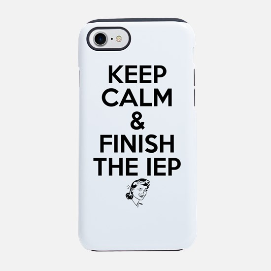 Keep Calm and Finish the IEP - iPhone 7 Tough Case