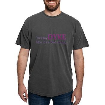 You Say DYKE Like... Mens Comfort Colors Shirt