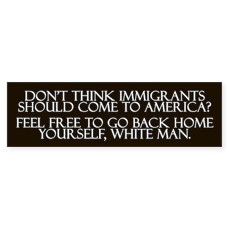 White Immigrants Bumper Sticker
