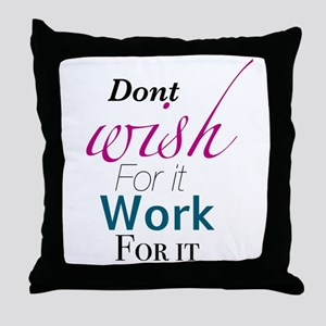 Don't wish for it, work for it Throw Pillow