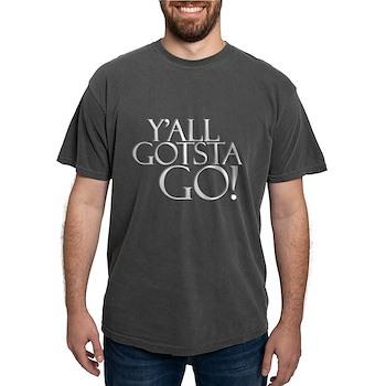 Y'all Gotsta Go! Mens Comfort Colors Shirt
