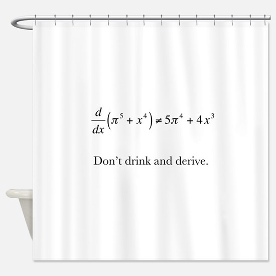 Dont drink and derive.jpg Shower Curtain