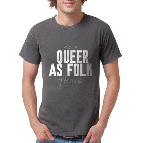 It's a Queer as Folk Thing Mens Comfort Colors Shi