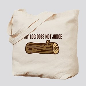 My Log Does Not Judge Tote Bag