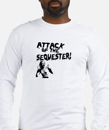 Attack of the Sequester! Long Sleeve T-Shirt