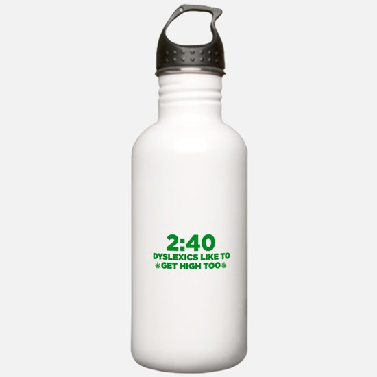 2:40 Dyslexics like to get high too! Water Bottle