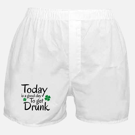 Today Is A Good Day To Get Drunk Boxer Shorts