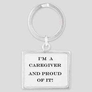 I'm a caregiver and proud of it Landscape Keychain