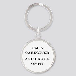 I'm a caregiver and proud of it! Round Keychain
