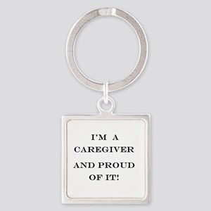 I'm a caregiver and proud of it! Square Keychain