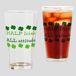 HALF irish, ALL attitude Drinking Glass