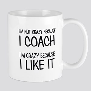 I'M NOT CRAZY BECAUSE I COACH Mugs
