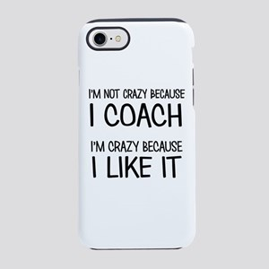 I'M NOT CRAZY BECAUSE I COACH iPhone 7 Tough Case