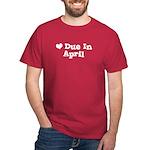 Due In April Dark T-Shirt