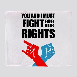 You And I Must Fight For Our Rights Throw Blanket
