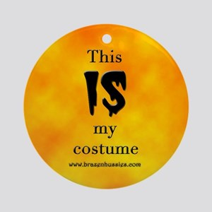 This IS My Costume!!! Ornament (Round)