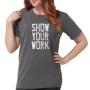 Show Your Work Womens Comfort Colors Shirt