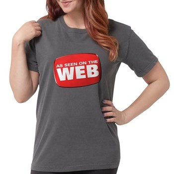 As Seen on the Web Womens Comfort Colors Shirt