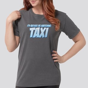 I'd Rather Be Watching Taxi Womens Comfort Colors