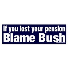 Lost Pension Blame Bush Bumper Bumper Sticker